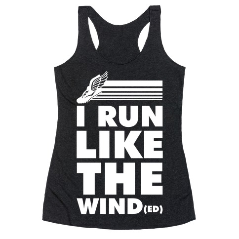 I Run Like the Winded Racerback Tank Top