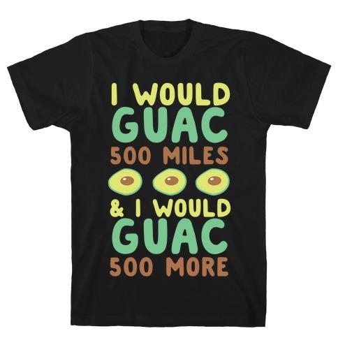 I Would Guac 500 Miles T-Shirt