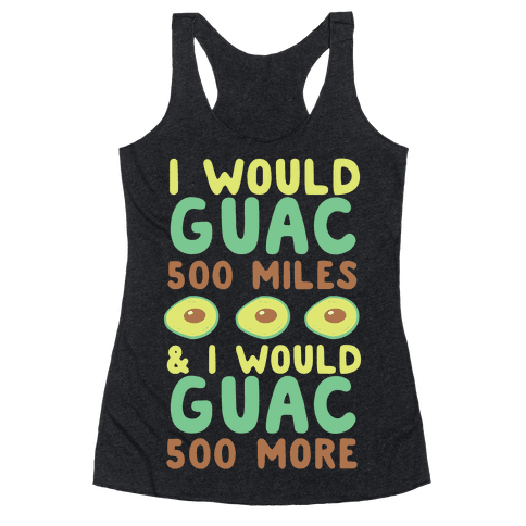 I Would Guac 500 Miles Racerback Tank Top
