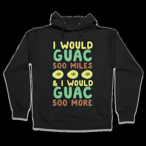 I Would Guac 500 Miles  Hooded Sweatshirt