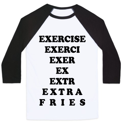Exercise Extra Fries Baseball Tee
