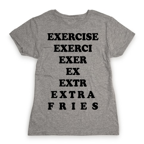 Exercise Extra Fries Womens T-Shirt