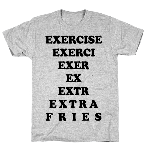 Exercise Extra Fries Mens T-Shirt