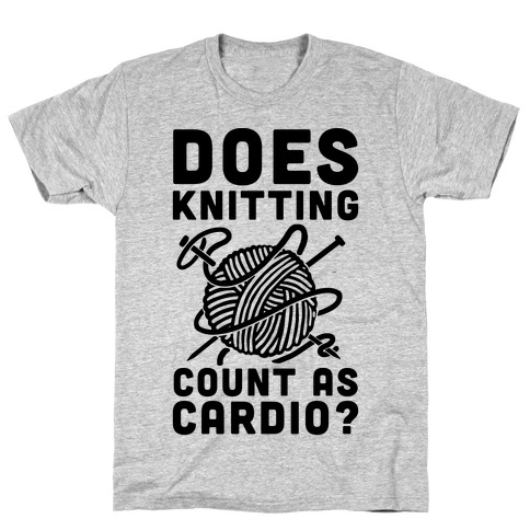Does Knitting Count as Cardio? T-Shirt