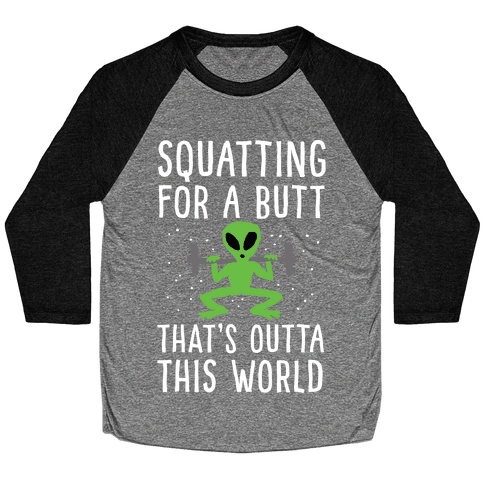 Squatting For A Butt That's Outta This World Baseball Tee