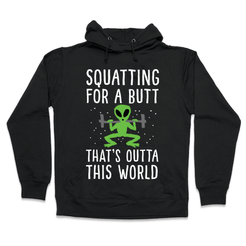 Squatting For A Butt That's Outta This World Hooded Sweatshirt