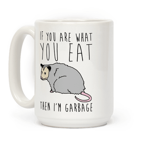 If You Are What You Eat Then I'm Garbage Opossum Coffee Mug