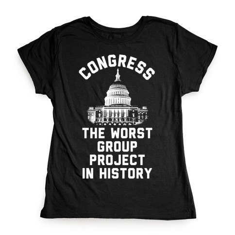Congress The Worst Group Project In History Womens T-Shirt