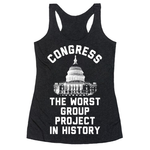 Congress The Worst Group Project In History Racerback Tank Top