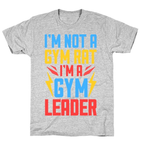 I'm Not A Gym Rat I'm A Gym Leader T-Shirt