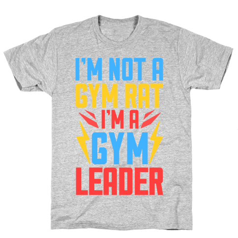 I'm Not A Gym Rat I'm A Gym Leader Mens T-Shirt