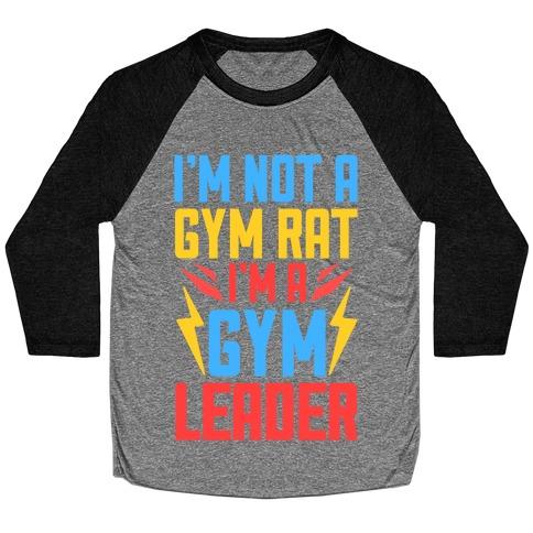 I'm Not A Gym Rat I'm A Gym Leader Baseball Tee