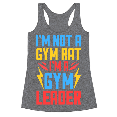 I'm Not A Gym Rat I'm A Gym Leader Racerback Tank Top