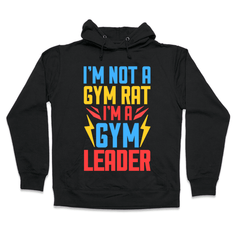 I'm Not A Gym Rat I'm A Gym Leader Hooded Sweatshirt