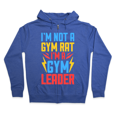 I'm Not A Gym Rat I'm A Gym Leader Zip Hoodie