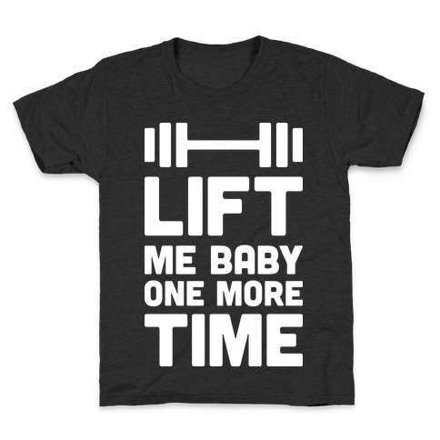 Lift Me Baby One More Time (Barbell) Kids T-Shirt