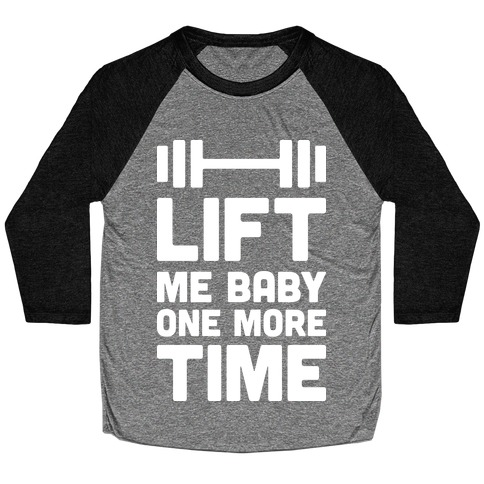 Lift Me Baby One More Time (Barbell) Baseball Tee
