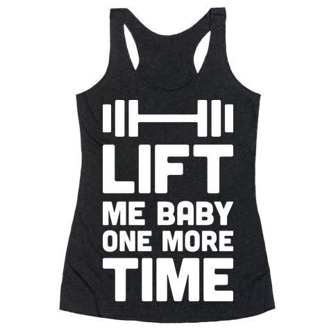 Lift Me Baby One More Time (Barbell) Racerback Tank Top