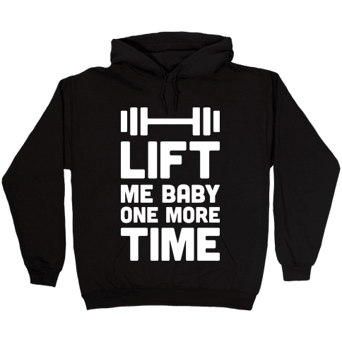 Lift Me Baby One More Time (Barbell) Hooded Sweatshirt