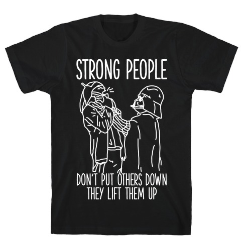 Strong People Don't Put Others Down T-Shirt