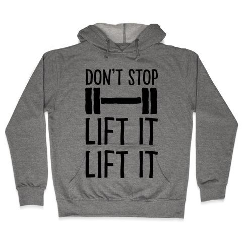 Can't Stop Lift It Lift It Hooded Sweatshirt
