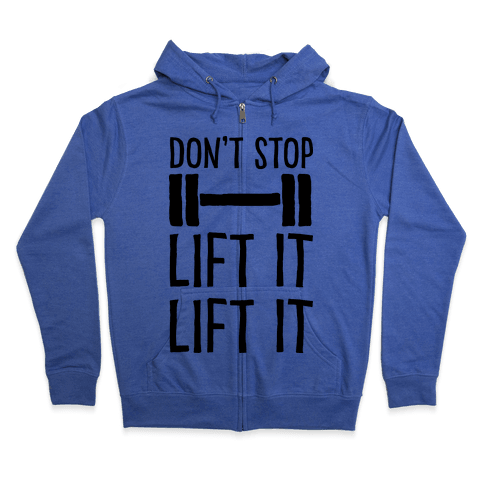 Can't Stop Lift It Lift It Zip Hoodie