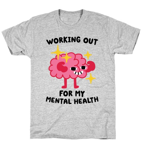 Working Out For My Mental Health T-Shirt