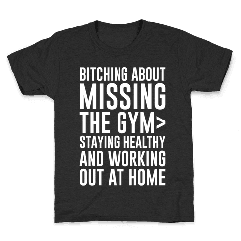Bitching About Missing The Gym > Staying Healthy And Working Out At Home White Print Kids T-Shirt