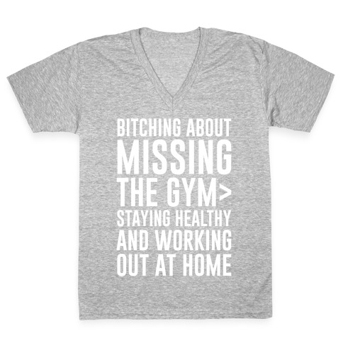 Bitching About Missing The Gym > Staying Healthy And Working Out At Home White Print V-Neck Tee Shirt