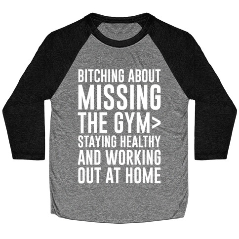 Bitching About Missing The Gym > Staying Healthy And Working Out At Home White Print Baseball Tee