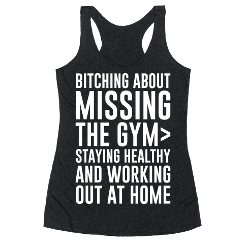 Bitching About Missing The Gym > Staying Healthy And Working Out At Home White Print Racerback Tank Top