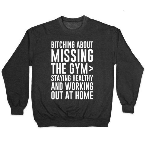 Bitching About Missing The Gym > Staying Healthy And Working Out At Home White Print Pullover