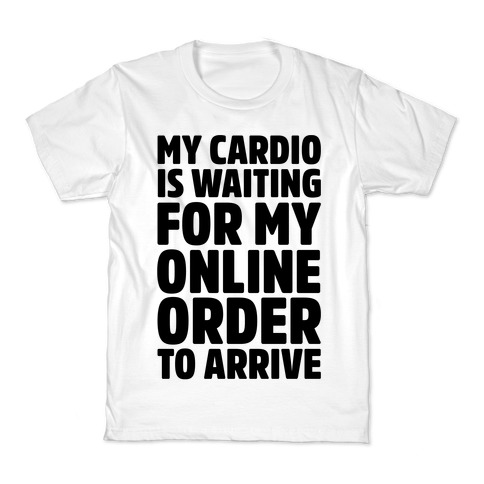 My Cardio Is Waiting For My Online Order To Arrive Kids T-Shirt