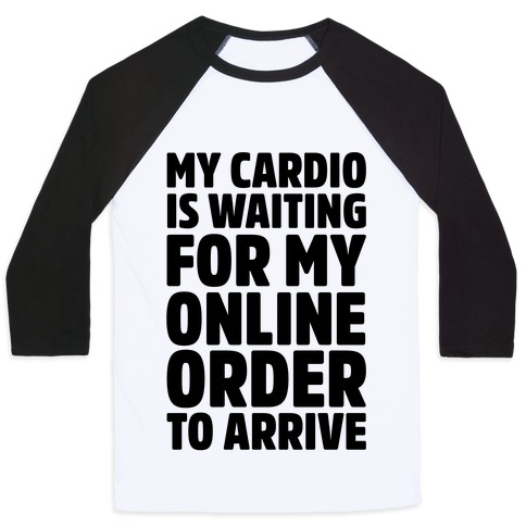 8b6472fdc My Cardio Is Waiting For My Online Order To Arrive Baseball Tee