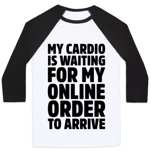 My Cardio Is Waiting For My Online Order To Arrive  Baseball Tee