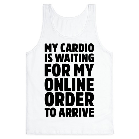My Cardio Is Waiting For My Online Order To Arrive Tank Top