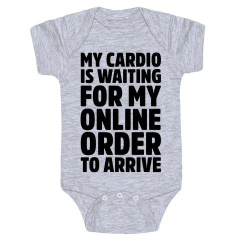 My Cardio Is Waiting For My Online Order To Arrive  Baby Onesy