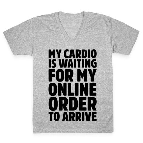My Cardio Is Waiting For My Online Order To Arrive  V-Neck Tee Shirt