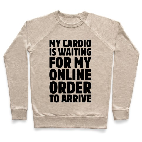 My Cardio Is Waiting For My Online Order To Arrive Pullover