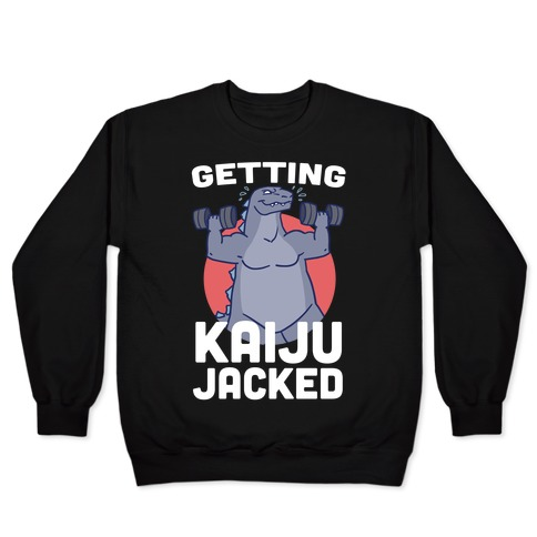 Getting Kaiju-Jacked Pullover