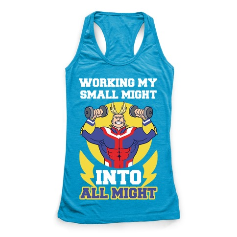 Working My Small Might Into All Might - My Hero Academia Racerback Tank Top