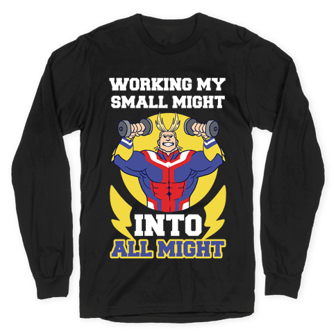 Working My Small Might Into All Might - My Hero Academia Long Sleeve T-Shirt