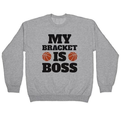 My Bracket Is Boss Pullover