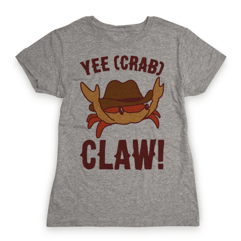 Yee Crab Claw Yee Haw Crab Parody Womens T-Shirt