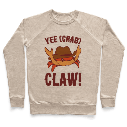 Yee Crab Claw Yee Haw Crab Parody Pullover