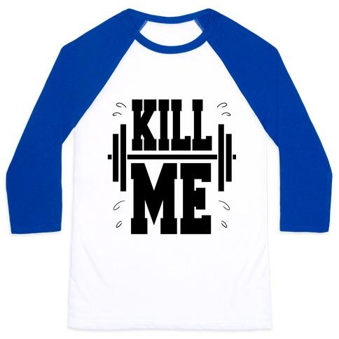 Kill Me Baseball Tee