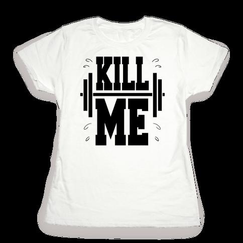 Kill Me Womens T-Shirt