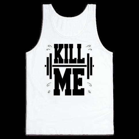 Kill Me Tank Top