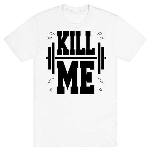 Kill Me Mens/Unisex T-Shirt