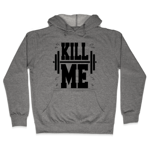 Kill Me Hooded Sweatshirt